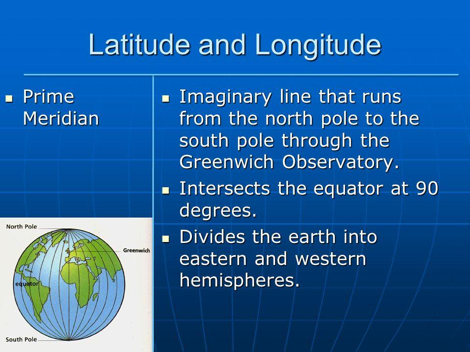 Latitude and Longitude Lines of Longitude (meridians) Lines of Longitude (meridians) Lines on either side of the prime meridian.