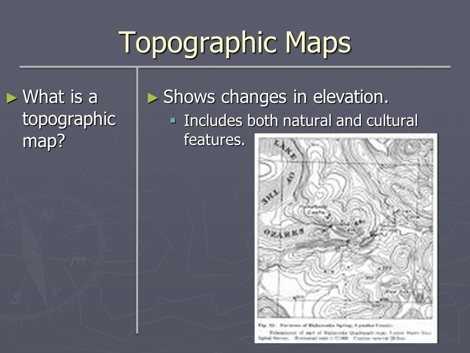 Topographic Maps What is a topographic map? What is a topographic map? Shows changes in elevation. Includes both natural and cultural features.