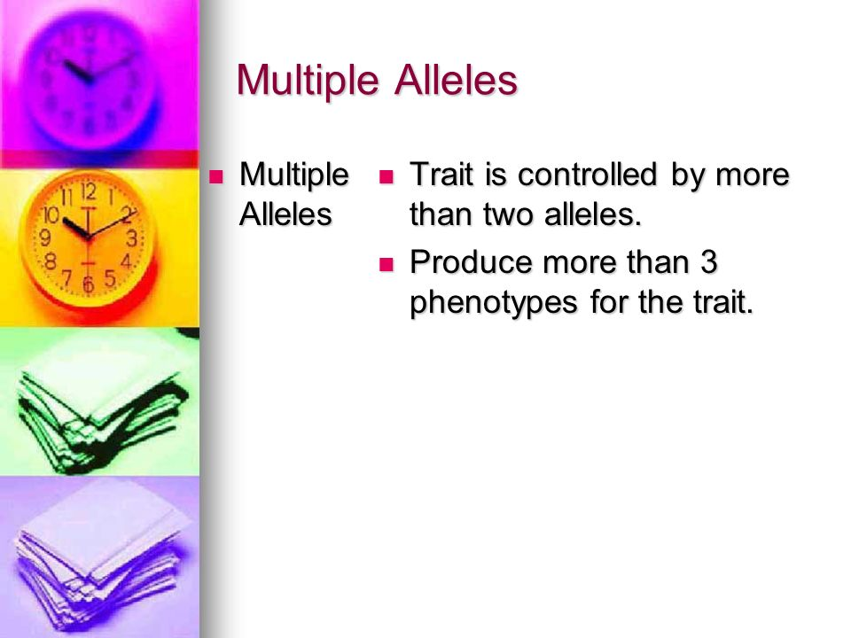 Multiple Alleles Multiple Alleles Multiple Alleles Trait is controlled by more than two alleles. Trait is controlled by more than two alleles. Produce