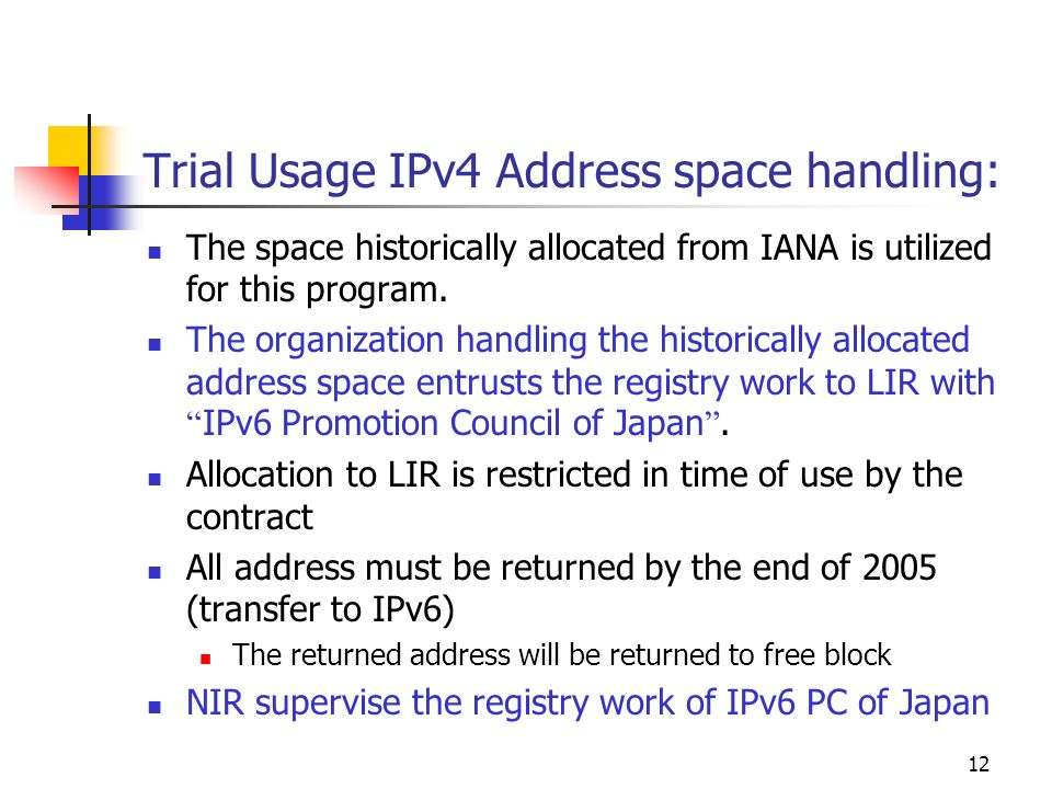 12 Trial Usage IPv4 Address space handling: The space historically allocated from IANA is utilized for this program.