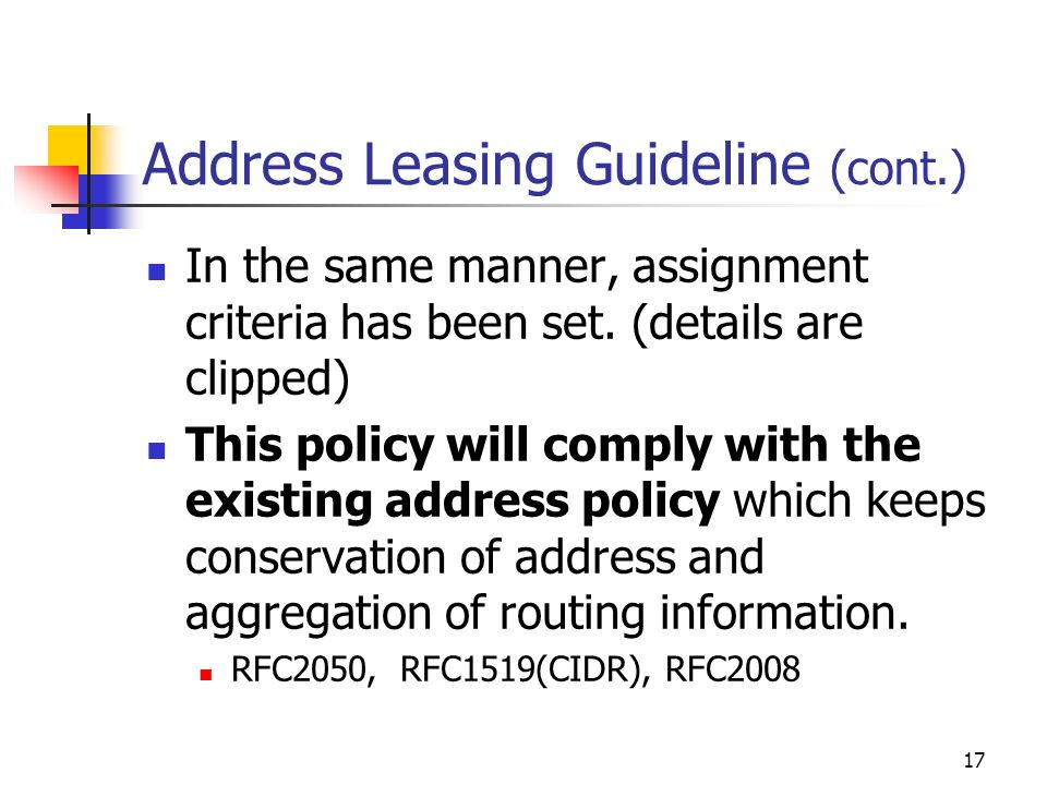 17 Address Leasing Guideline (cont.) In the same manner, assignment criteria has been set.