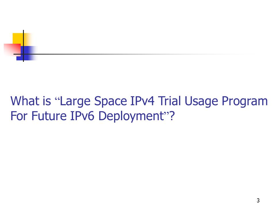 3 What is Large Space IPv4 Trial Usage Program For Future IPv6 Deployment ?