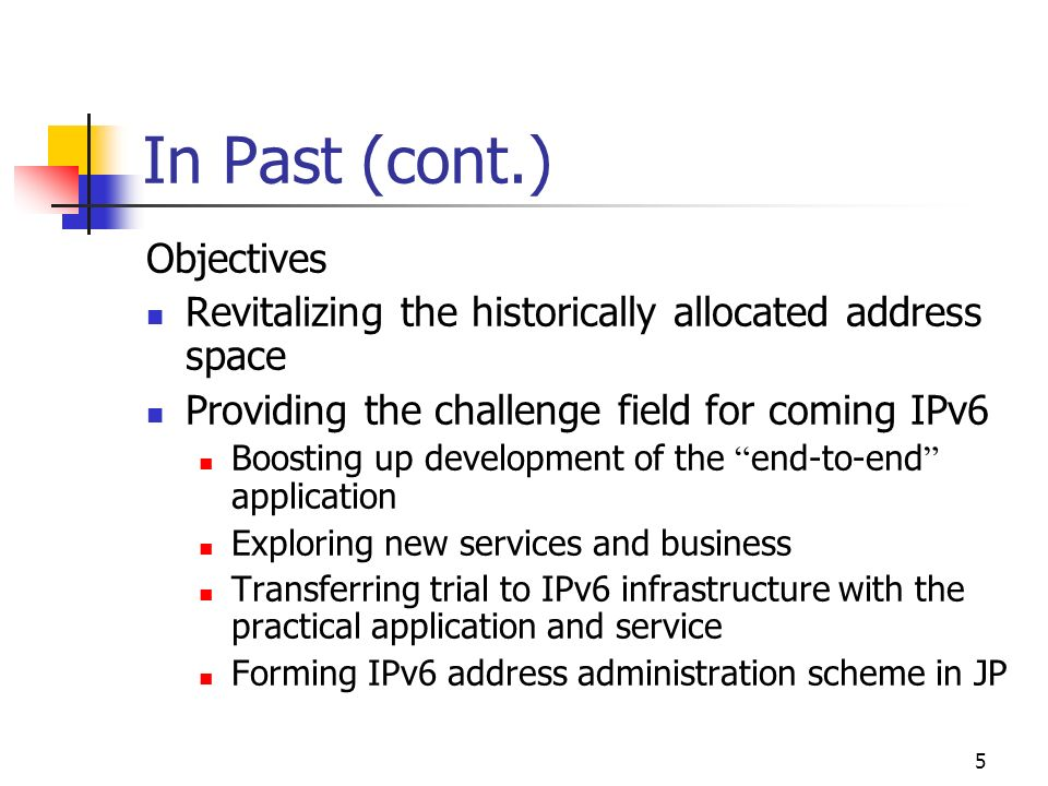 5 In Past (cont.) Objectives Revitalizing the historically allocated address space Providing the challenge field for coming IPv6 Boosting up development of the end-to-end application Exploring new services and business Transferring trial to IPv6 infrastructure with the practical application and service Forming IPv6 address administration scheme in JP