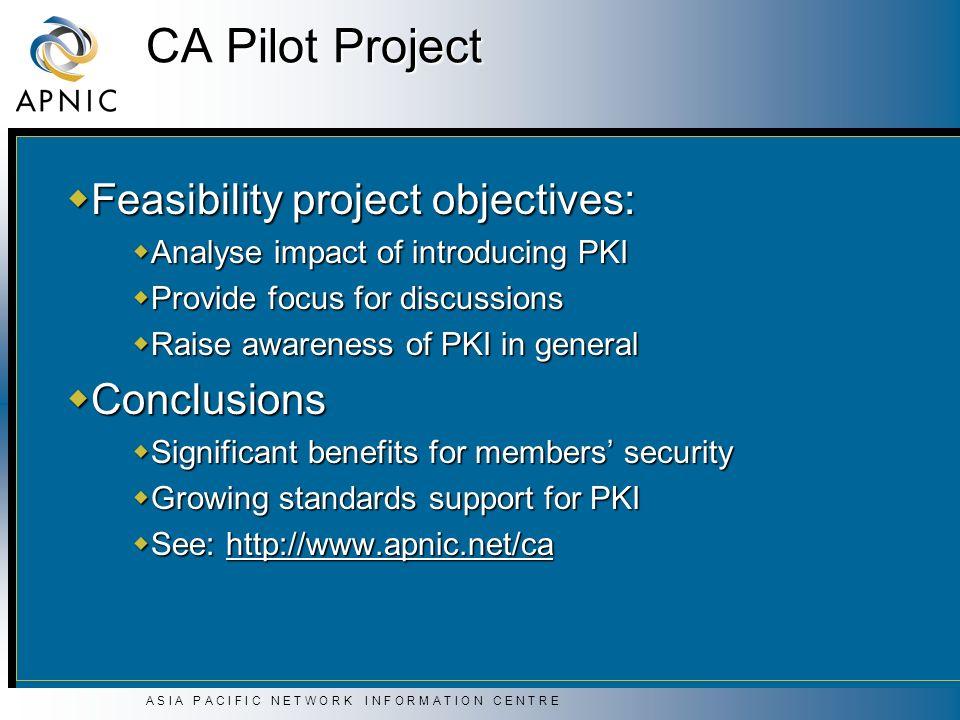 A S I A P A C I F I C N E T W O R K I N F O R M A T I O N C E N T R E CA Pilot Project Feasibility project objectives: Feasibility project objectives: