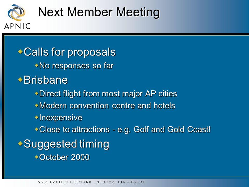 A S I A P A C I F I C N E T W O R K I N F O R M A T I O N C E N T R E Next Member Meeting Calls for proposals Calls for proposals No responses so far