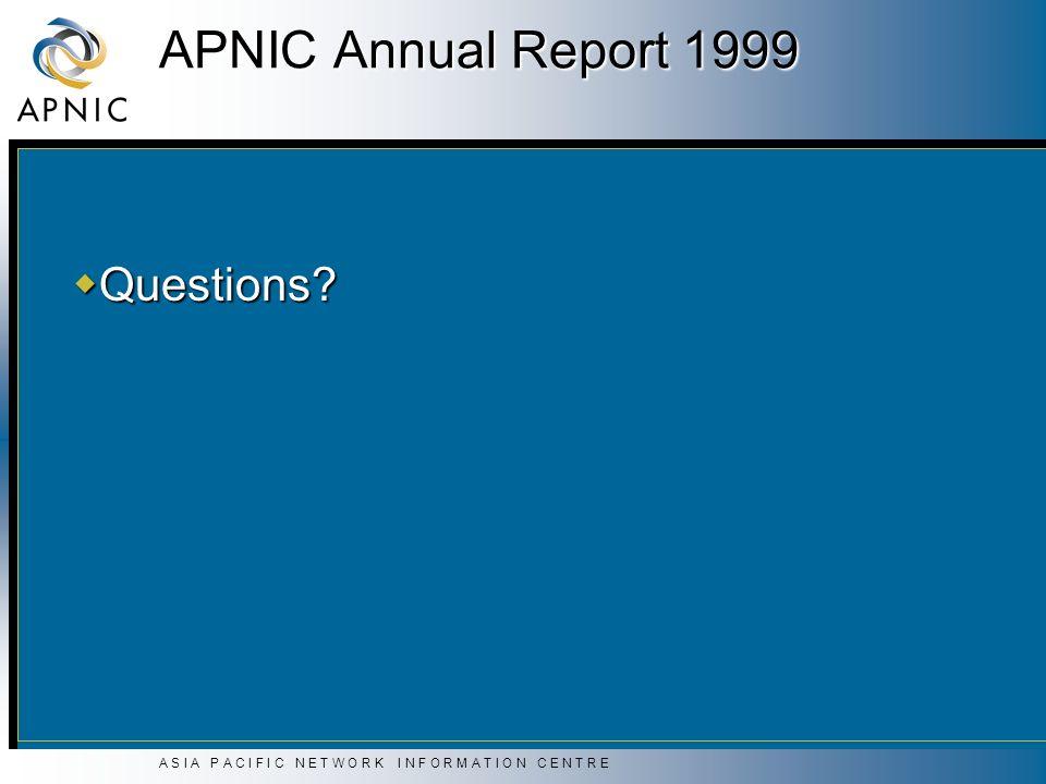 A S I A P A C I F I C N E T W O R K I N F O R M A T I O N C E N T R E APNIC Annual Report 1999 Questions.