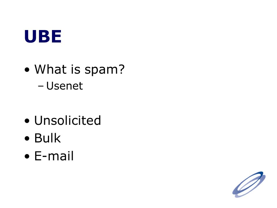 UBE What is spam –Usenet Unsolicited Bulk E-mail