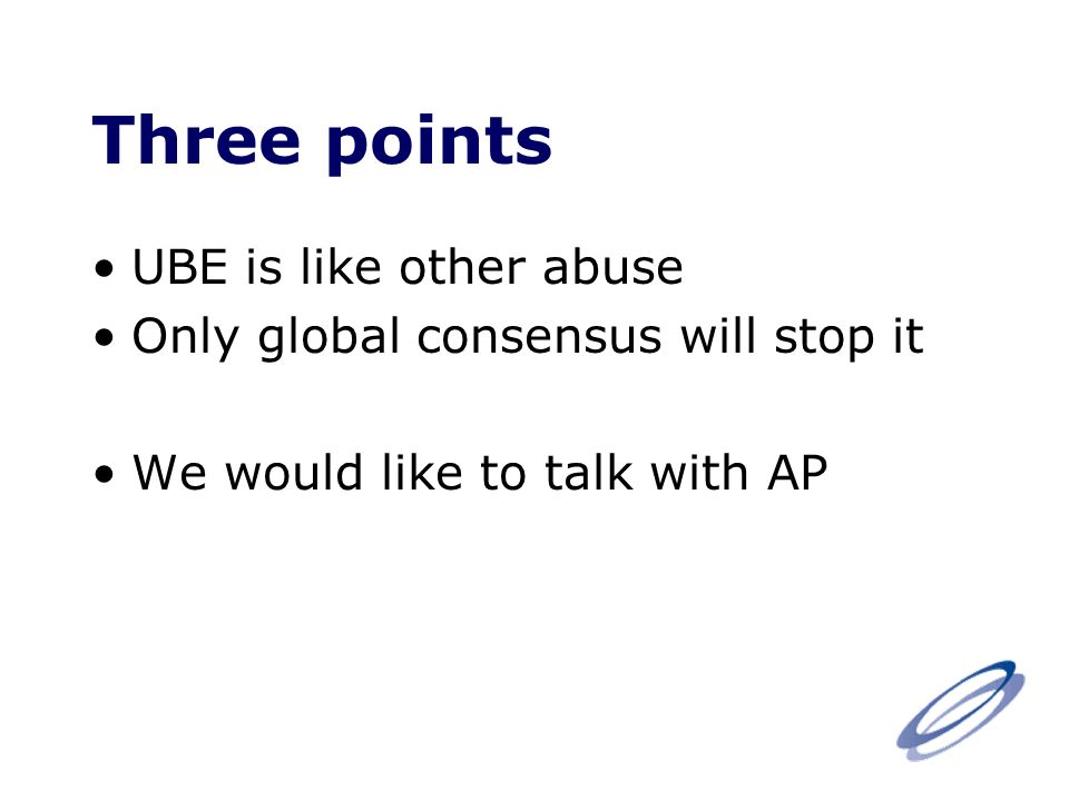 Three points UBE is like other abuse Only global consensus will stop it We would like to talk with AP