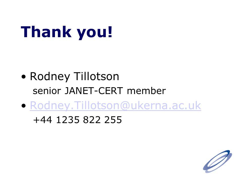 Thank you! Rodney Tillotson senior JANET-CERT member Rodney.Tillotson@ukerna.ac.uk +44 1235 822 255