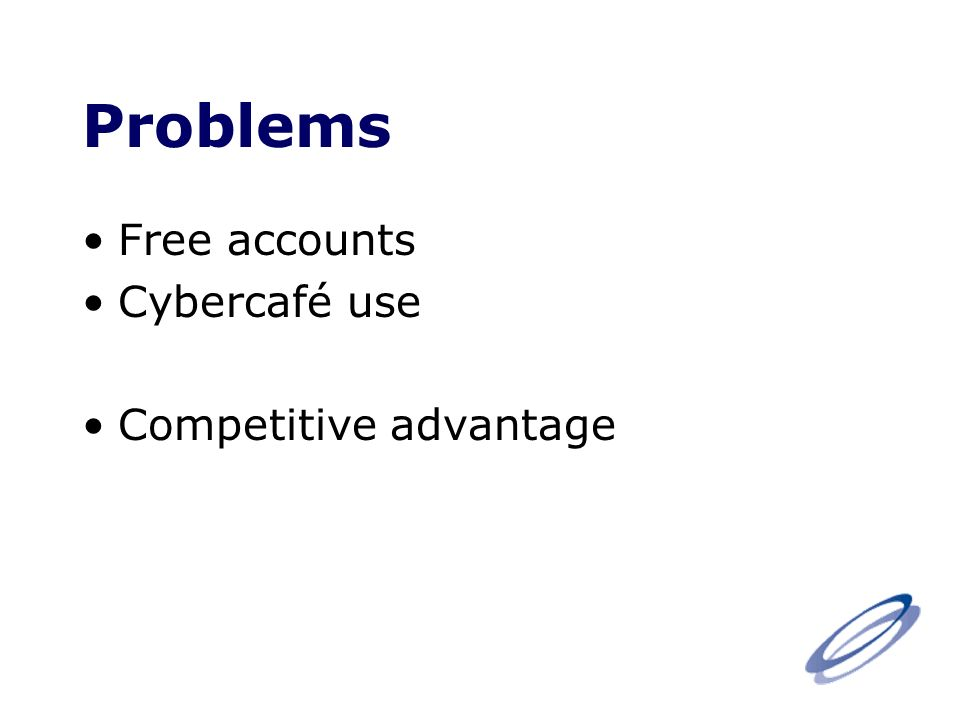 Problems Free accounts Cybercafé use Competitive advantage