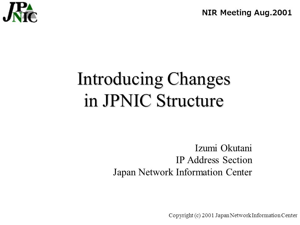 12 Copyright (c) 2001 Japan Network Information Center Basic Principles -New fee structure- Each of the JPNIC activities will have a self-budgeted system.