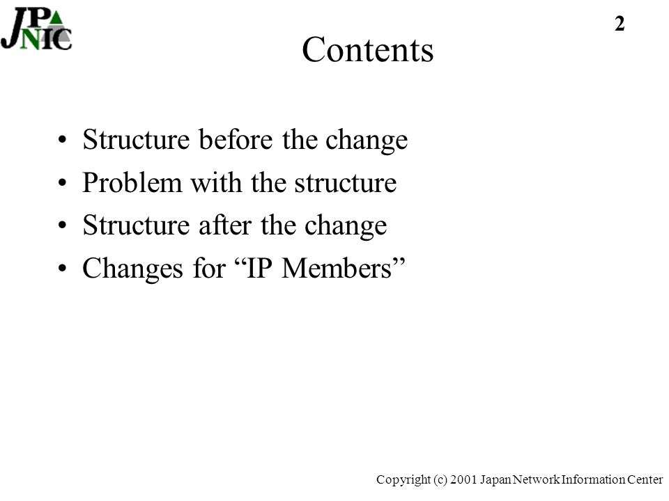 2 Copyright (c) 2001 Japan Network Information Center Contents Structure before the change Problem with the structure Structure after the change Changes for IP Members