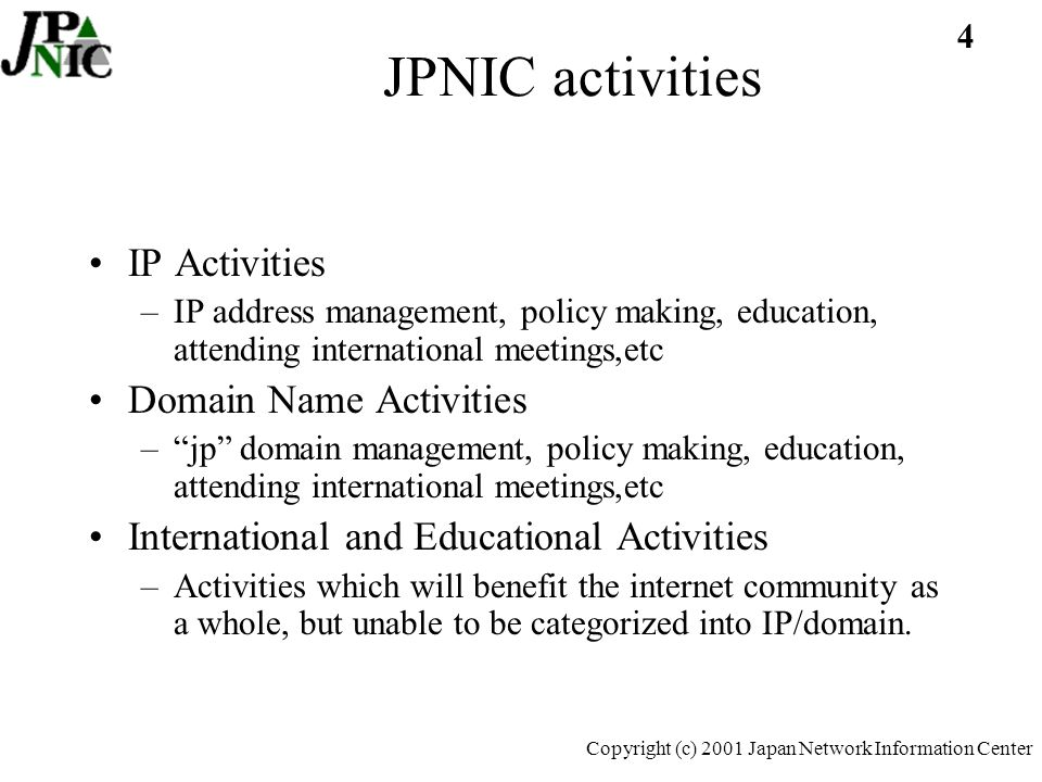 25 Copyright (c) 2001 Japan Network Information Center IP Maintenance Fee Over /11 Under /11 Under /12 Under /13 Under /14 Under /15 Under /16 Under /17 Under /18 Under /19 Under /20 Category 3,600,000 2,800,000 2,160,000 1,600,000 1,120,000 720,000 400,000 240,000 200,000 100,000 Annual Fee \ 2,097,152 1,048,576 524,288 262,144 131,072 65,536 32,768 16,384 8,192 4,096 IP Address tax excluded