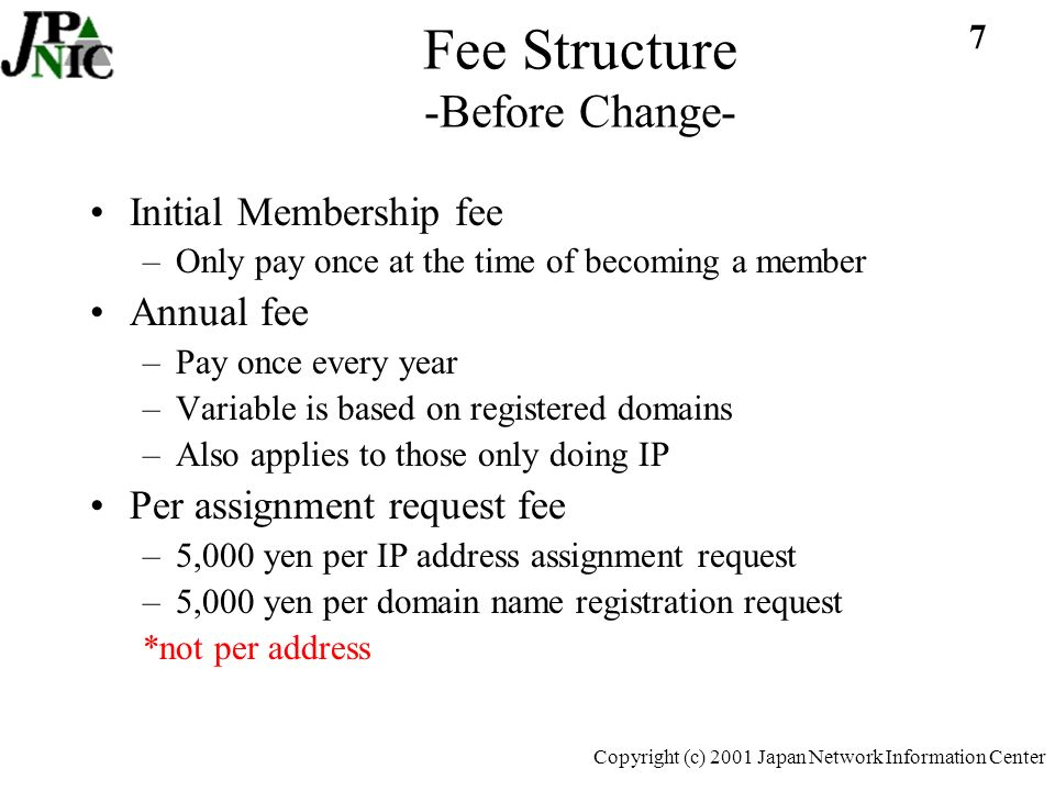 18 Copyright (c) 2001 Japan Network Information Center IP &Domain Name Assignment Agent No voting rights in Membership Meeting –Must apply for Membership if desire voting rights Must sign an IP/domain contract Those doing both domain and IP must sign two contracts for each Does not have to be a JPNIC member to be engaged in domain/IP management