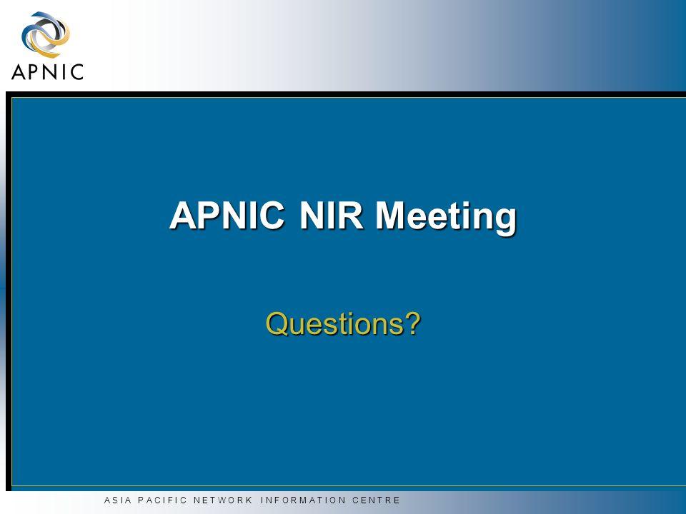 A S I A P A C I F I C N E T W O R K I N F O R M A T I O N C E N T R E APNIC NIR Meeting Questions?