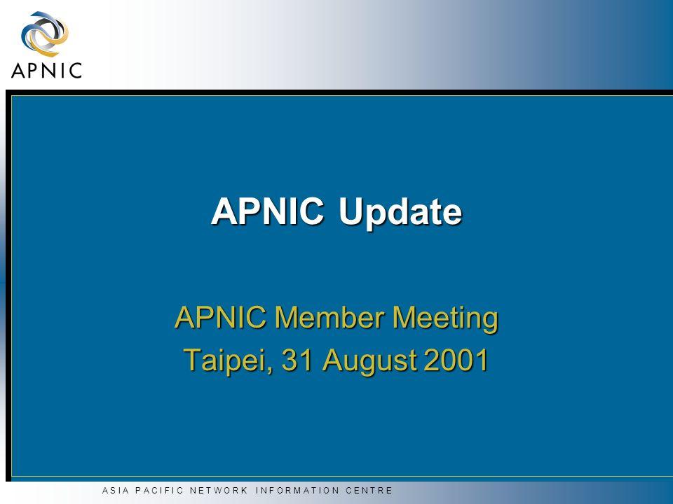 A S I A P A C I F I C N E T W O R K I N F O R M A T I O N C E N T R E APNIC Update APNIC Member Meeting Taipei, 31 August 2001