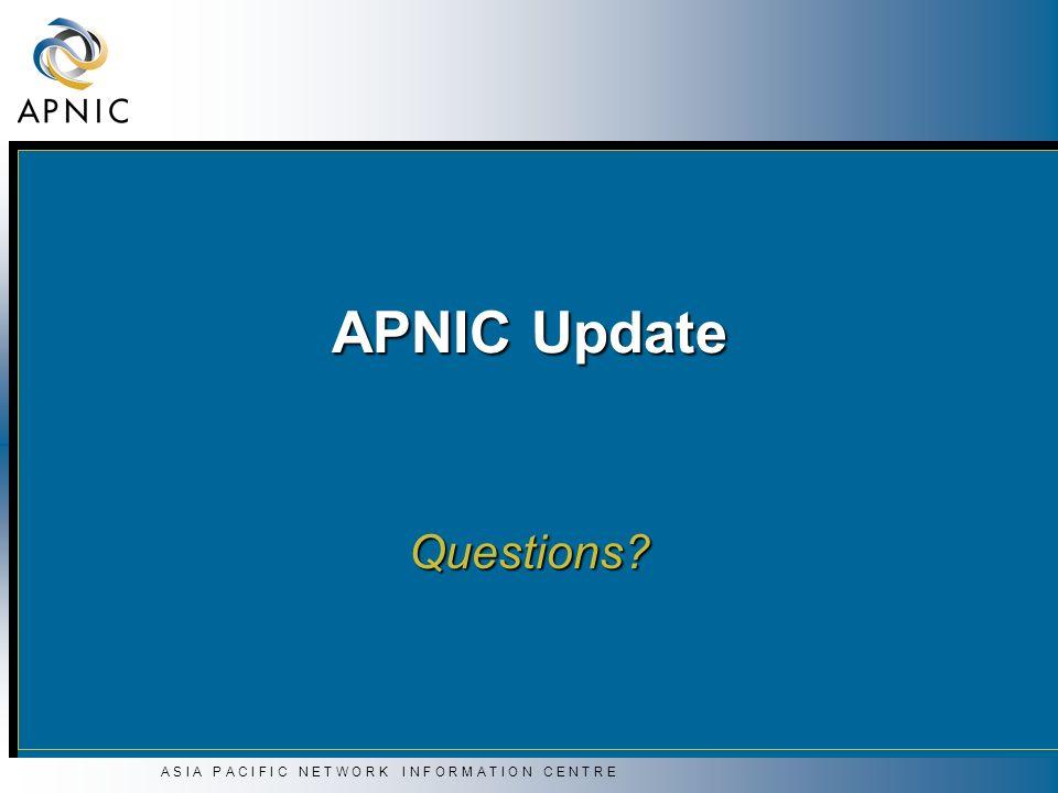 A S I A P A C I F I C N E T W O R K I N F O R M A T I O N C E N T R E APNIC Update Questions?
