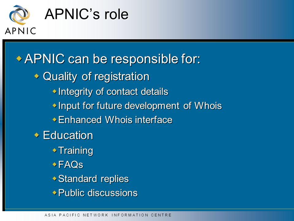 A S I A P A C I F I C N E T W O R K I N F O R M A T I O N C E N T R E APNICs role APNIC can be responsible for: APNIC can be responsible for: Quality