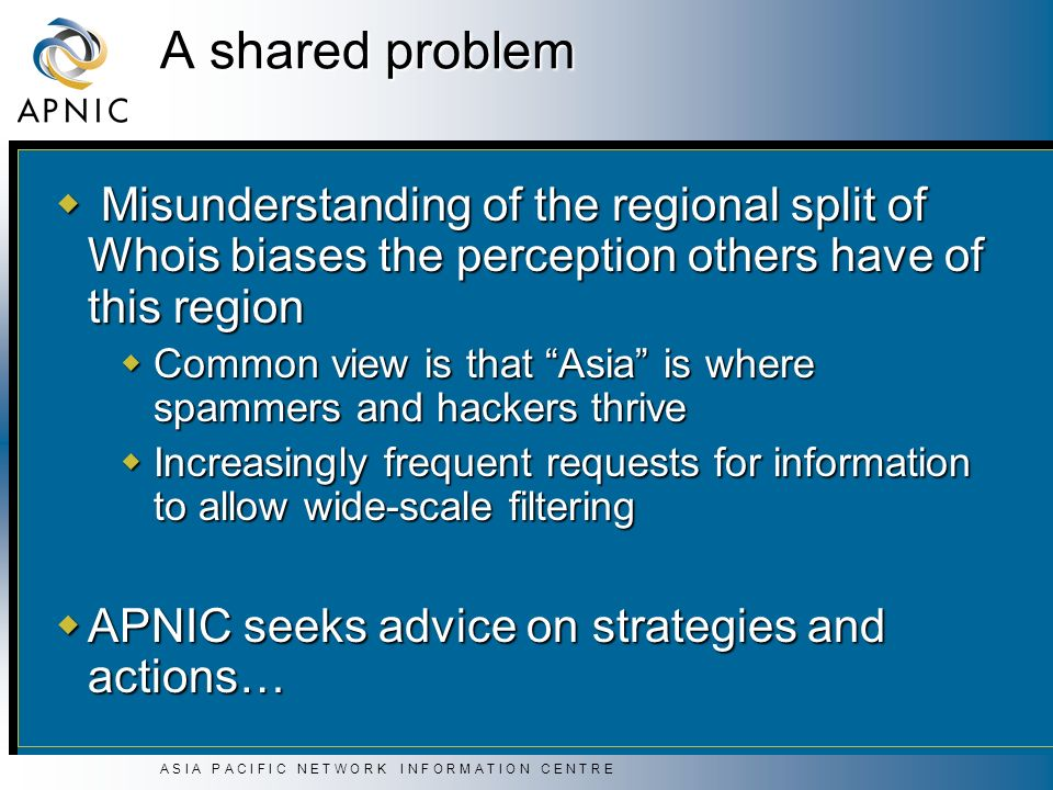 A S I A P A C I F I C N E T W O R K I N F O R M A T I O N C E N T R E A shared problem Misunderstanding of the regional split of Whois biases the perc