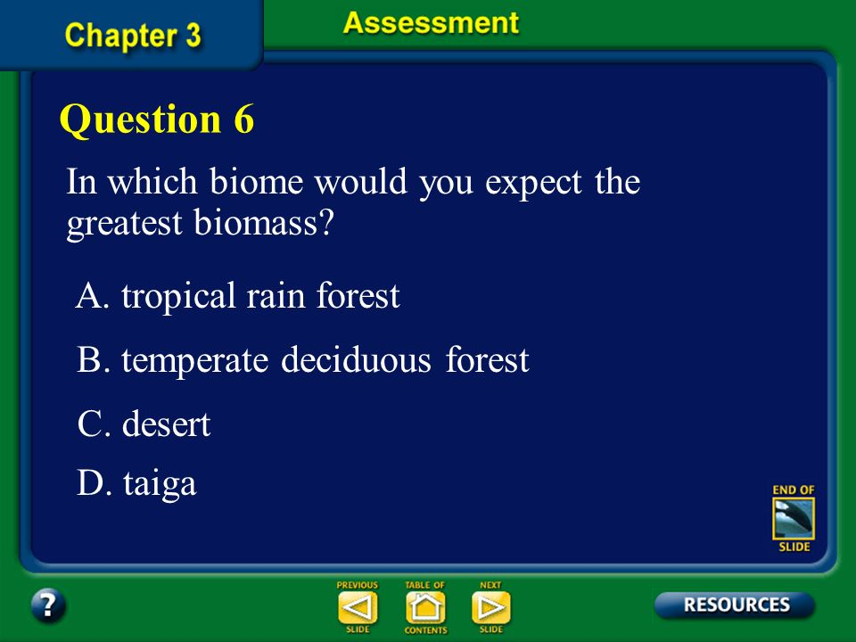 Chapter Assessment Question 5 As you travel north from a tropical rain forest, what are some of the variations you would observe? Answer As you travel