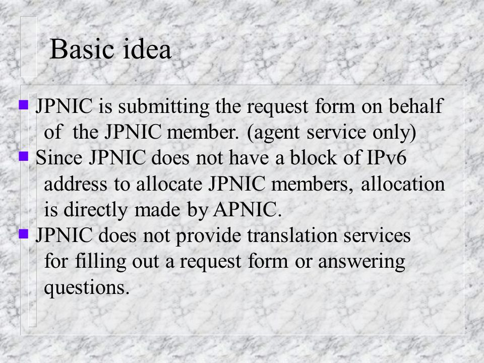 Basic idea JPNIC is submitting the request form on behalf of the JPNIC member.