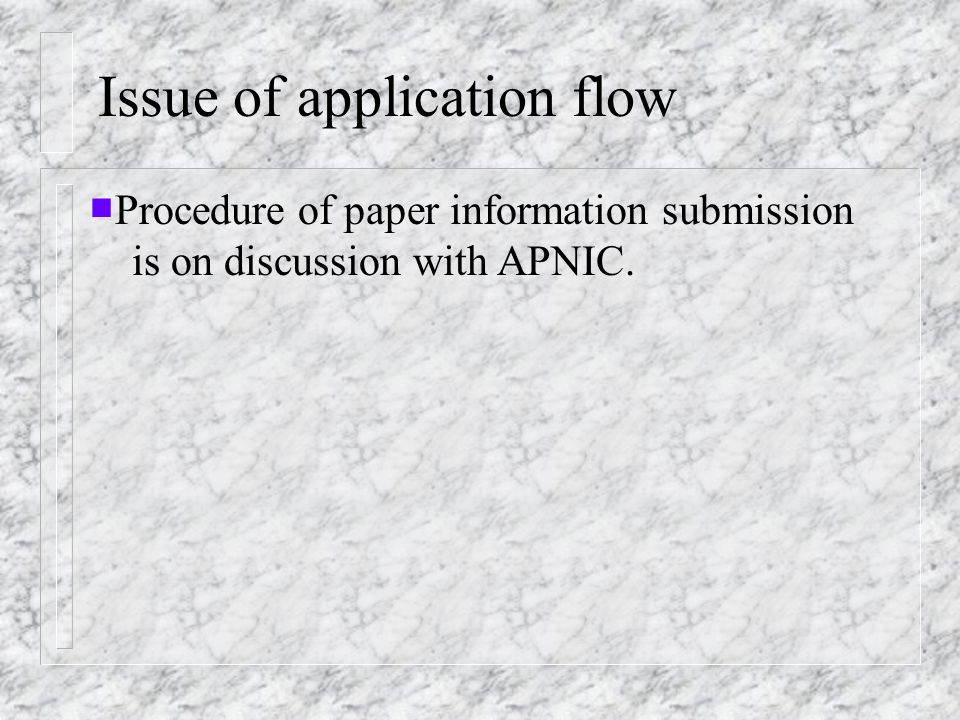 Issue of application flow Procedure of paper information submission is on discussion with APNIC.