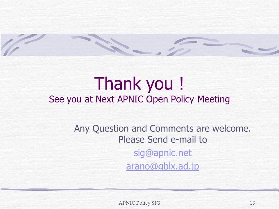 APNIC Policy SIG13 Thank you .