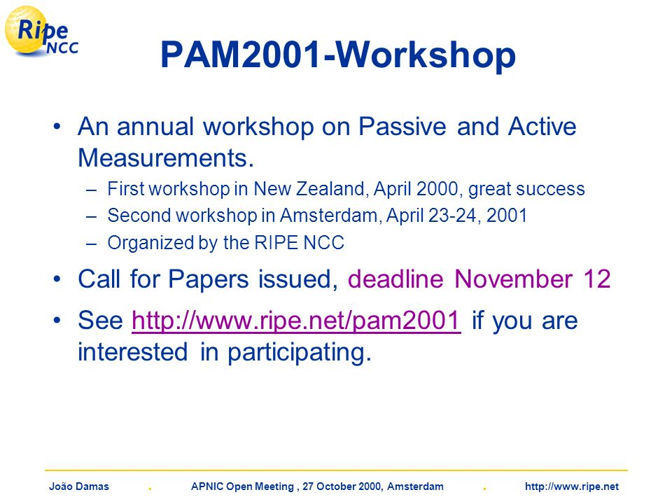 João Damas. APNIC Open Meeting, 27 October 2000, Amsterdam. http://www.ripe.net PAM2001-Workshop An annual workshop on Passive and Active Measurements
