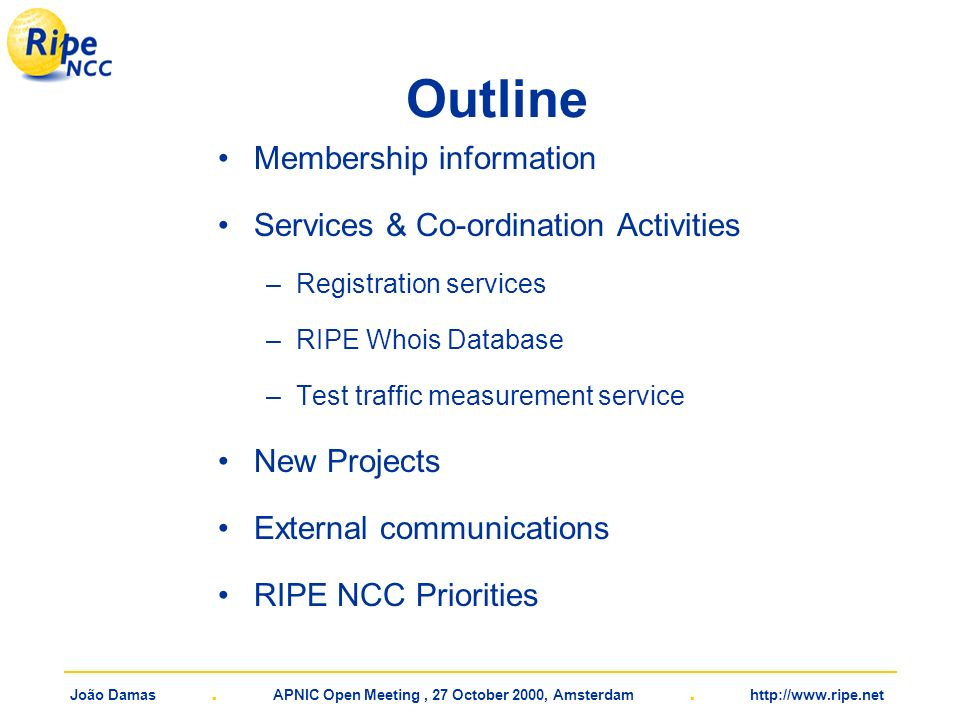João Damas. APNIC Open Meeting, 27 October 2000, Amsterdam. http://www.ripe.net Outline Membership information Services & Co-ordination Activities –Re