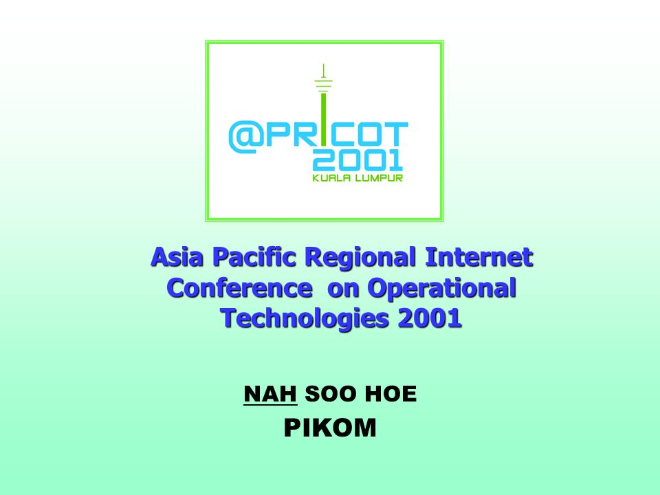 Asia Pacific Regional Internet Conference on Operational Technologies 2001 NAH SOO HOE PIKOM