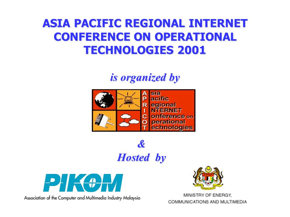 & Hosted by ASIA PACIFIC REGIONAL INTERNET CONFERENCE ON OPERATIONAL TECHNOLOGIES 2001 is organized by
