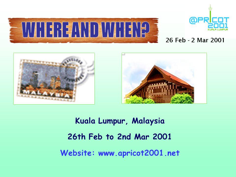 Kuala Lumpur, Malaysia 26th Feb to 2nd Mar 2001 Website: www.apricot2001.net 26 Feb - 2 Mar 2001