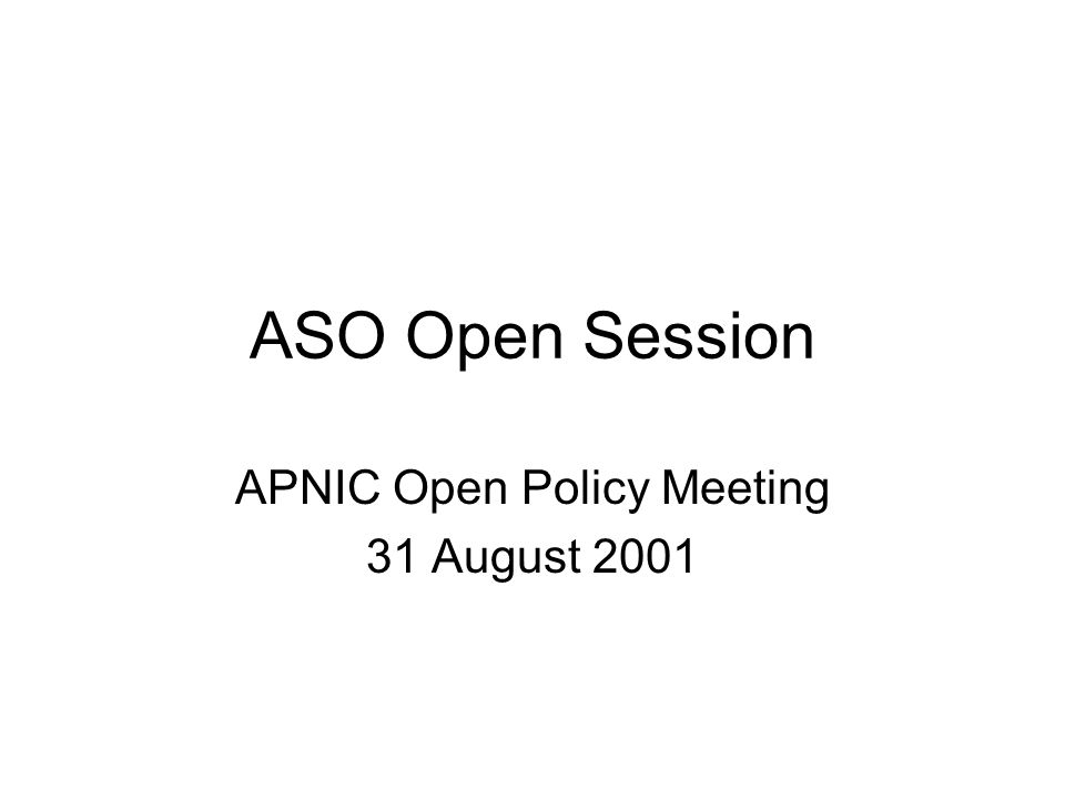ASO Open Session APNIC Open Policy Meeting 31 August 2001