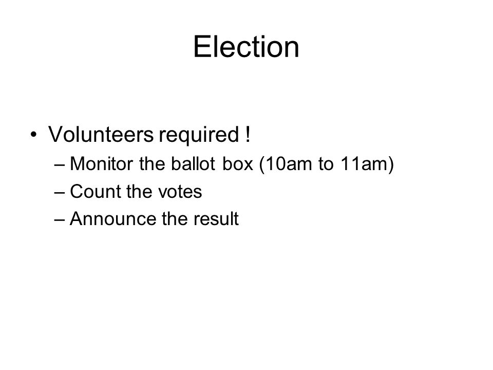 Election Procedure One ballot paper per individual person Please mark one box only Voting from 10.00am until 11.00am.