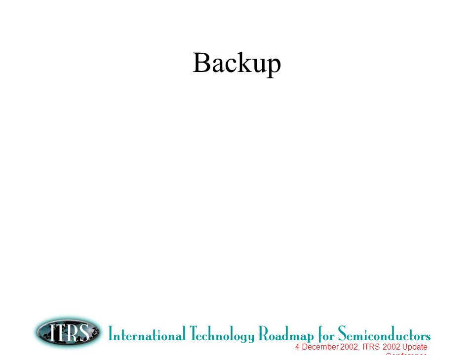 4 December 2002, ITRS 2002 Update Conference Backup