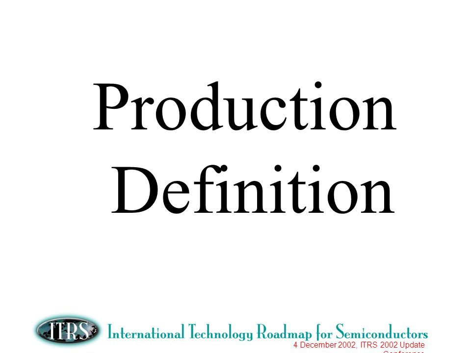 4 December 2002, ITRS 2002 Update Conference Production Definition
