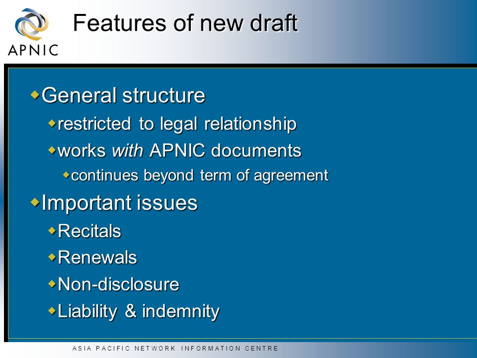A S I A P A C I F I C N E T W O R K I N F O R M A T I O N C E N T R E Features of new draft General structure General structure restricted to legal re