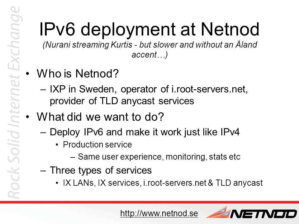 IPv6 deployment at Netnod (Nurani streaming Kurtis - but slower and without an Åland accent…) Who is Netnod.