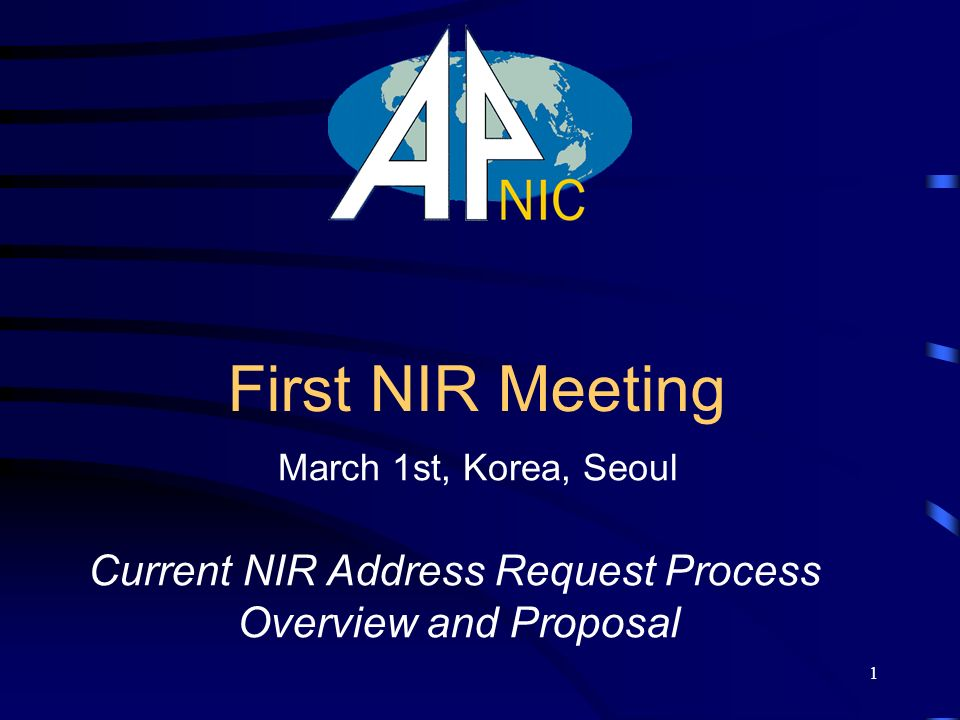 1 First NIR Meeting Current NIR Address Request Process Overview and Proposal March 1st, Korea, Seoul