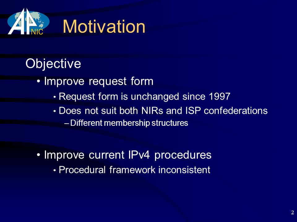 2 Motivation Objective Improve request form Request form is unchanged since 1997 Does not suit both NIRs and ISP confederations –Different membership