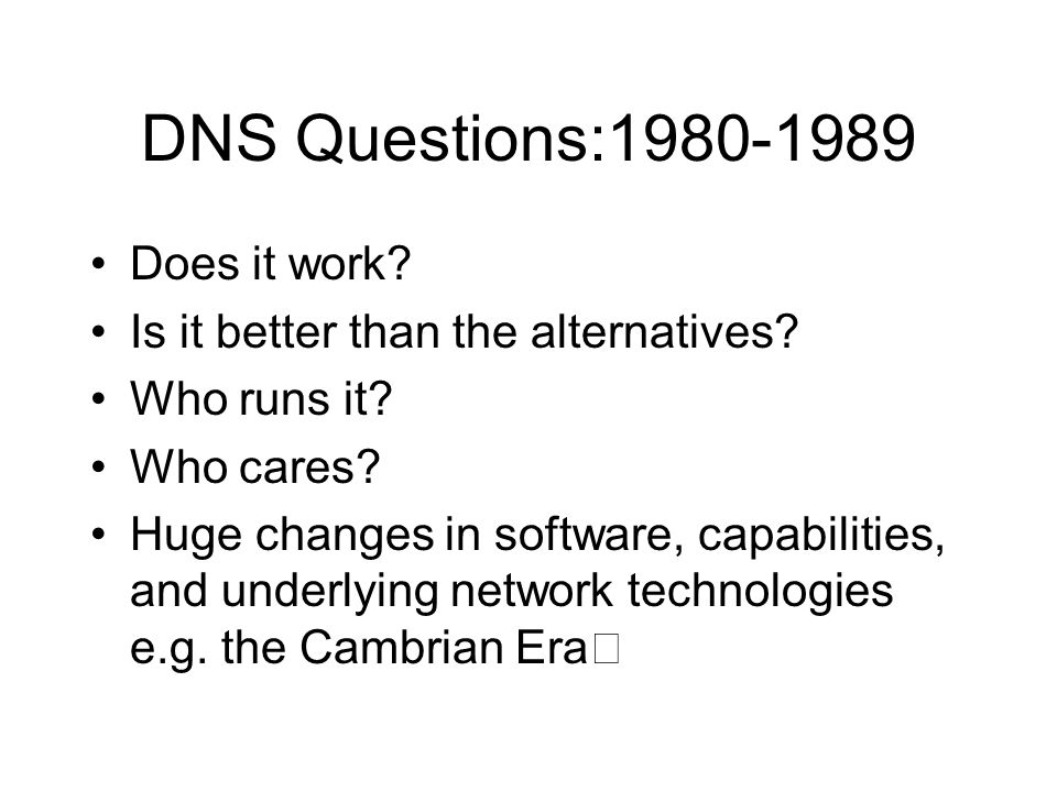 DNS:1990-2000 Defacto naming abstraction tool Rate of Innovative Change dropped Capacity augmentation was key User base changed Required changes required much more coordination and planning Planning for significant changes, some steps were taken