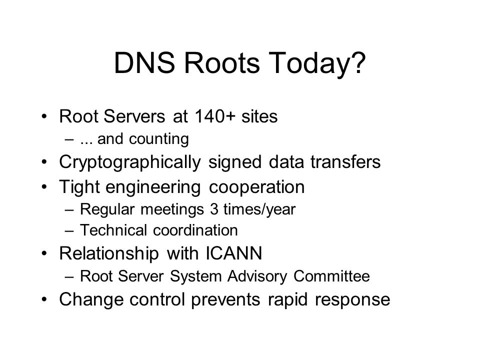 DNS Roots Today. Root Servers at 140+ sites –...