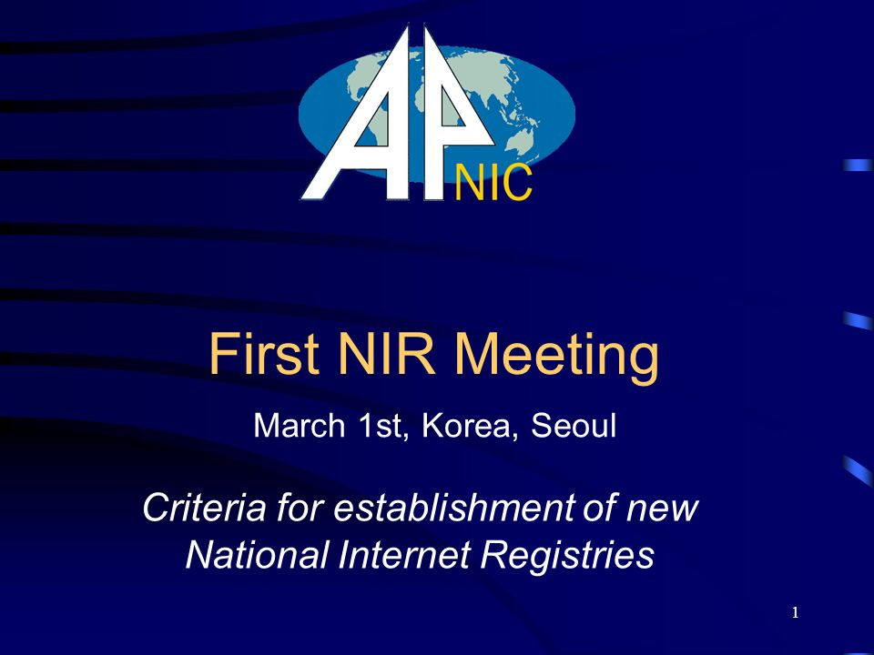 1 First NIR Meeting Criteria for establishment of new National Internet Registries March 1st, Korea, Seoul
