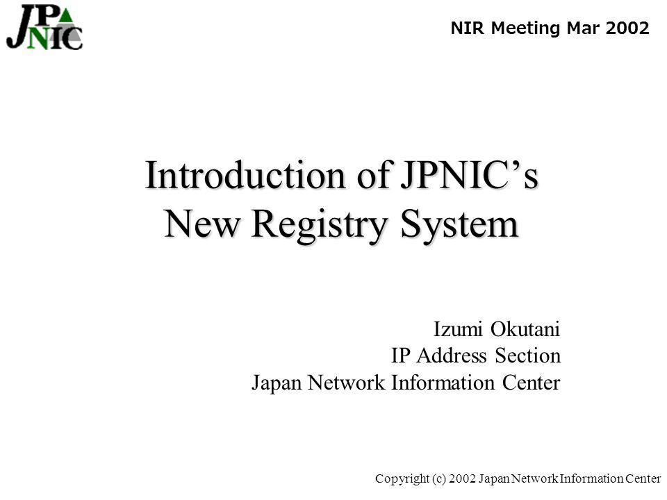 12 Copyright (c) 2002 Japan Network Information Center Customized Information for each LIRs Request status check Allocation –Date of allocation, size –Utilization for each block –Assignments made from that block Search assignment information by –Net-name, organization, allocation block, etc Fee status check