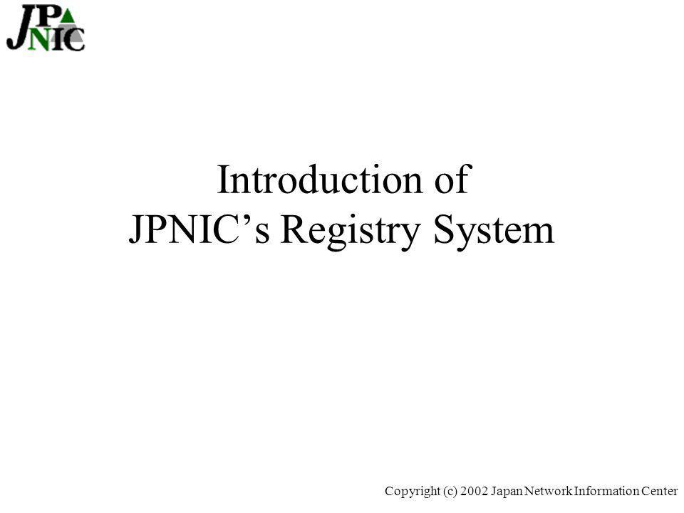 4 Copyright (c) 2002 Japan Network Information Center Back ground JPNIC will implement a new registry system from May 2002 Basic System Concept –High cost performance for both JPNIC and LIRs –Supports both IPv6/v4 Registry system –User friendly –Independent system from domain name Domain Name Operations will be transferred to JPRS