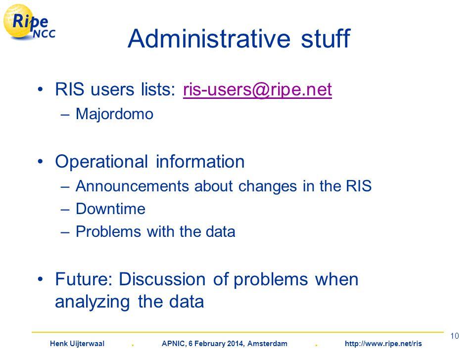 Henk Uijterwaal. APNIC, 6 February 2014, Amsterdam. http://www.ripe.net/ris 10 Administrative stuff RIS users lists: ris-users@ripe.netris-users@ripe.