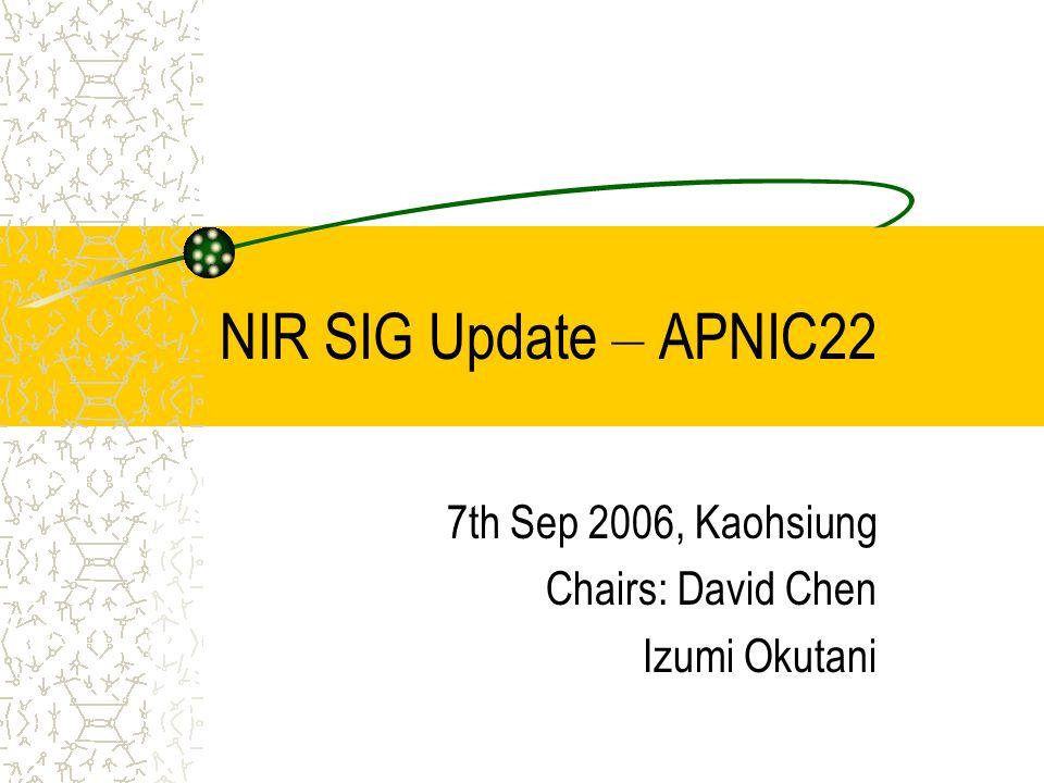 NIR SIG Update – APNIC22 7th Sep 2006, Kaohsiung Chairs: David Chen Izumi Okutani