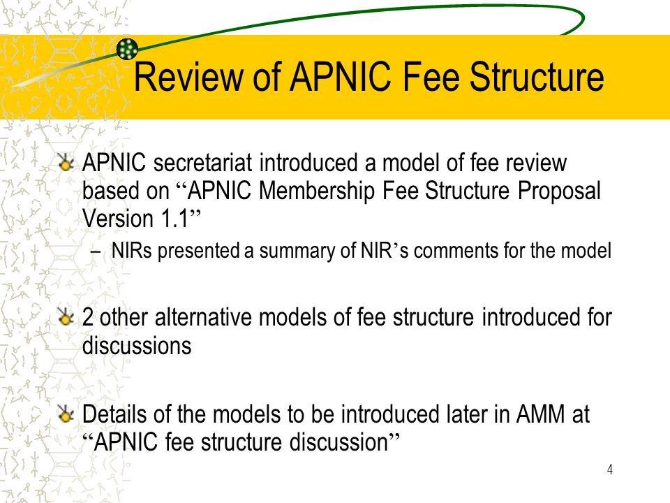 4 Review of APNIC Fee Structure APNIC secretariat introduced a model of fee review based on APNIC Membership Fee Structure Proposal Version 1.1 –NIRs