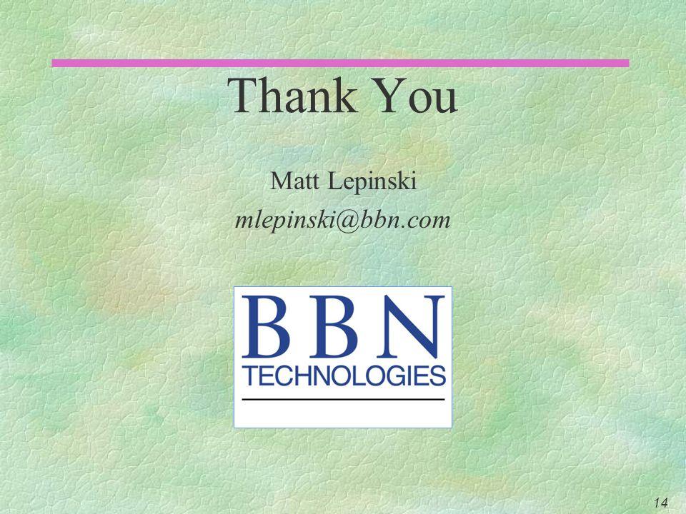 14 Thank You Matt Lepinski mlepinski@bbn.com
