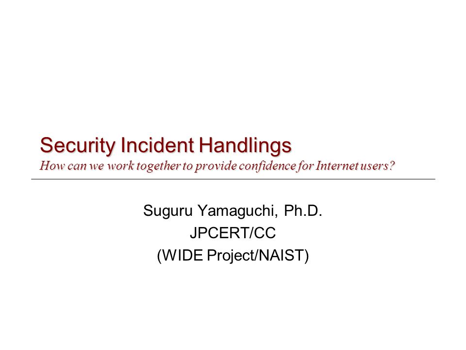 Security Incident Handlings How can we work together to provide confidence for Internet users.